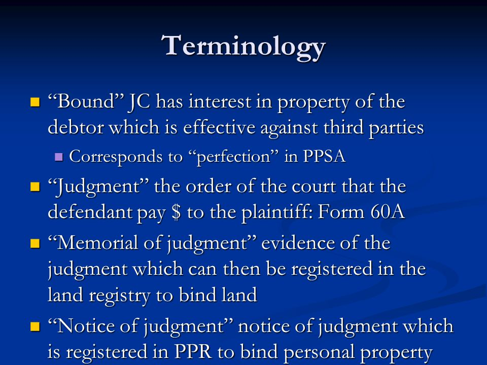 Terminology Enforcement orders: order of the court addressed to the sheriff ordering the sheriff to seize and sell assets of the debtor.