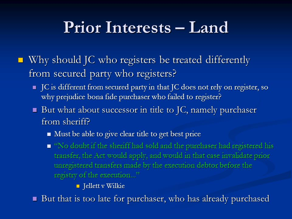 Prior Interests – Land Why should JC who registers be treated differently from secured party who registers.