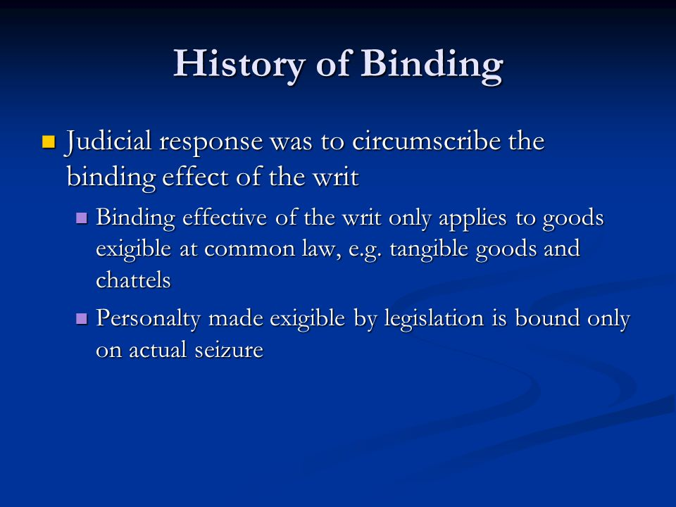 History of Binding Land Land Writ against land ( elegit ) is still binding on delivery to the sheriff unless legislation provides otherwise Writ against land ( elegit ) is still binding on delivery to the sheriff unless legislation provides otherwise This is still the case in Ontario This is still the case in Ontario Problem Problem This requires an additional search to verify title This requires an additional search to verify title Most other jurisdictions require registration in the land registry Most other jurisdictions require registration in the land registry E.g.