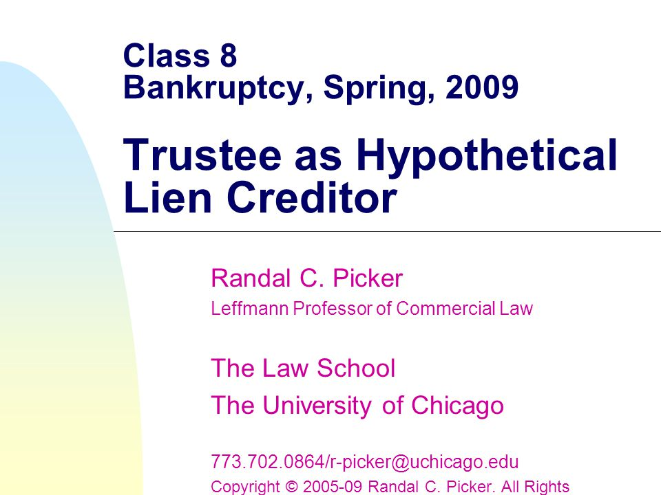 Class 8 Bankruptcy, Spring, 2009 Trustee as Hypothetical Lien Creditor Randal C.