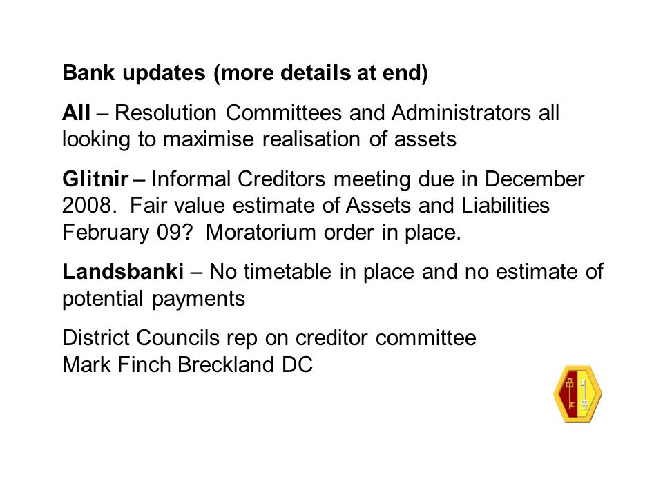 Bank updates (more details at end) All – Resolution Committees and Administrators all looking to maximise realisation of assets Glitnir – Informal Cre