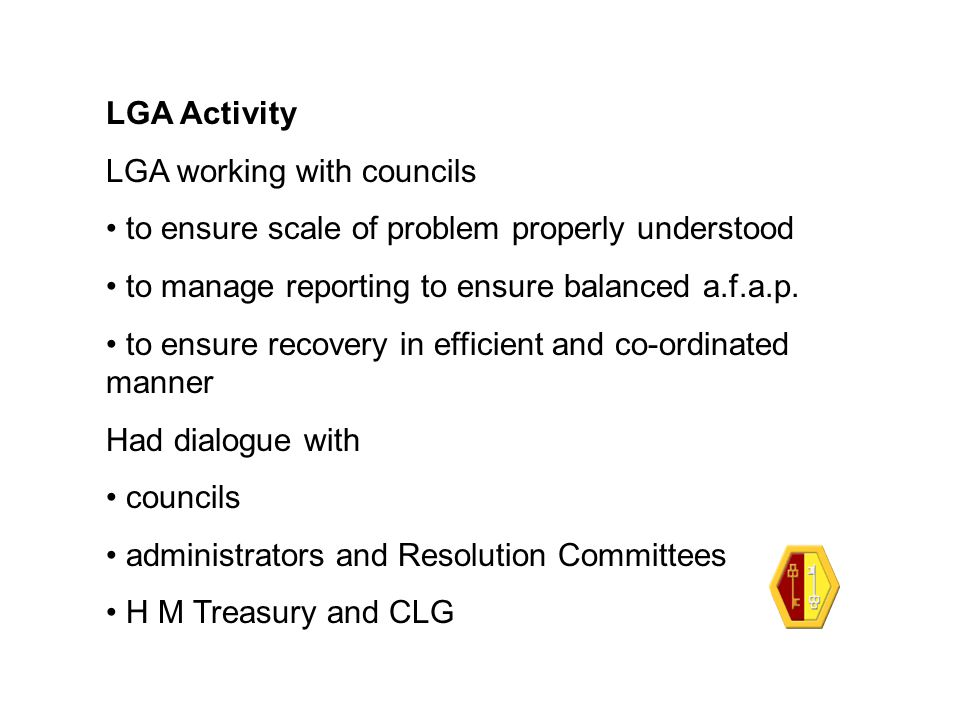 LGA Activity LGA working with councils to ensure scale of problem properly understood to manage reporting to ensure balanced a.f.a.p. to ensure recove