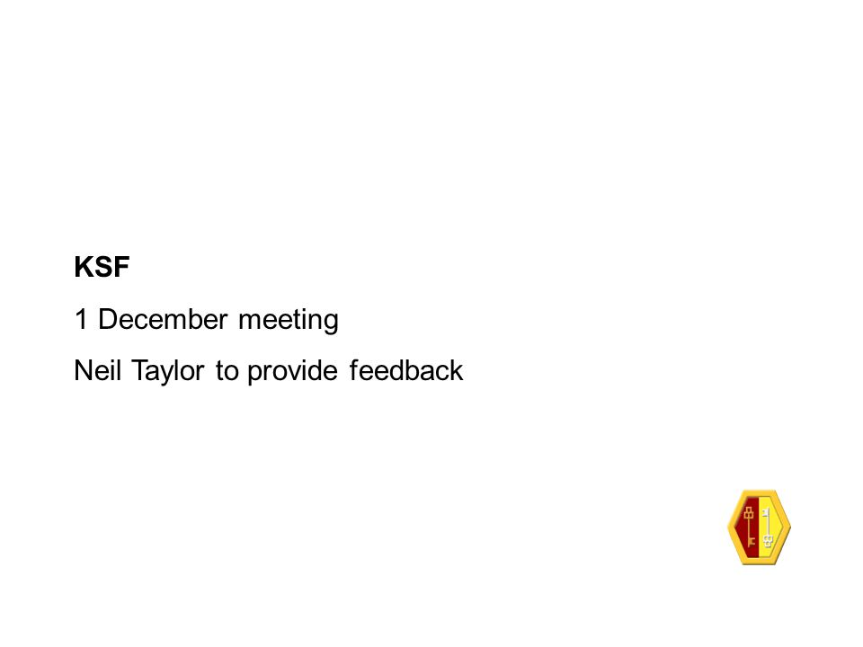 KSF 1 December meeting Neil Taylor to provide feedback