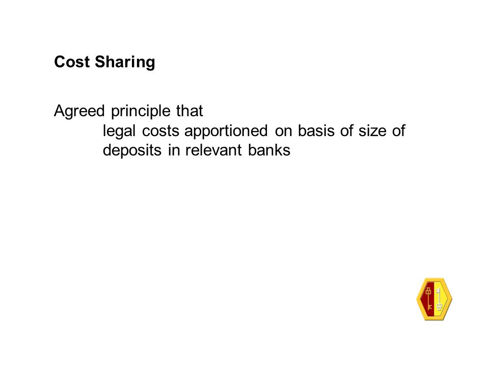 Cost Sharing Agreed principle that legal costs apportioned on basis of size of deposits in relevant banks