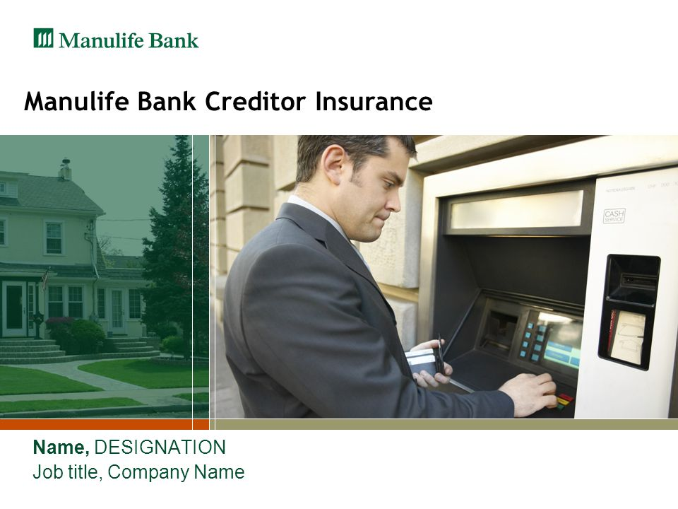 Manulife Bank Creditor Insurance Name, DESIGNATION Job title, Company Name
