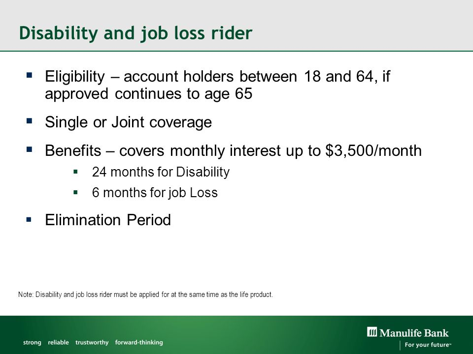 Administration  It's important to remember that this coverage is provided by  Manulife Financial (life and disability)  First North American Insurance Company (job loss)  and NOT Manulife Bank  Bank client information cannot be shared with the insurance company – except as required on the app (e.g.