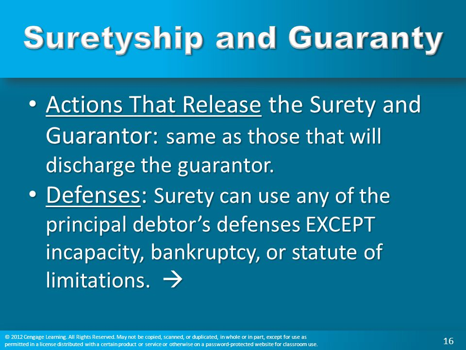 Actions That Release the Surety and Guarantor: same as those that will discharge the guarantor. Actions That Release the Surety and Guarantor: same as