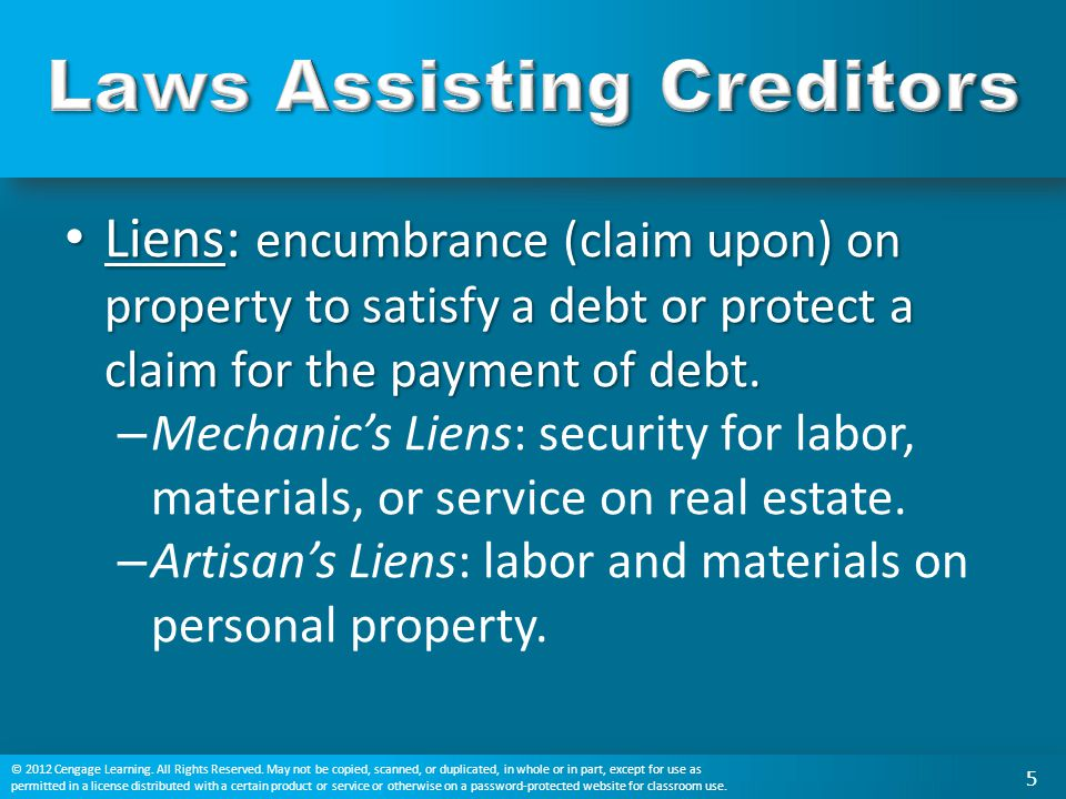 Liens: encumbrance (claim upon) on property to satisfy a debt or protect a claim for the payment of debt. Liens: encumbrance (claim upon) on property