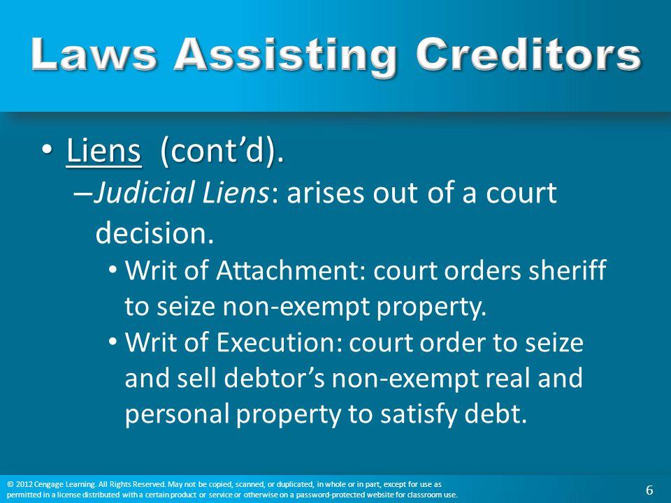 Liens (cont'd). Liens (cont'd). – Judicial Liens: arises out of a court decision. Writ of Attachment: court orders sheriff to seize non-exempt propert