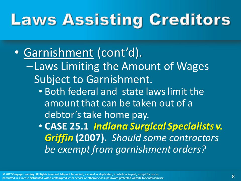 Garnishment (cont'd). Garnishment (cont'd). – Laws Limiting the Amount of Wages Subject to Garnishment. Both federal and state laws limit the amount t