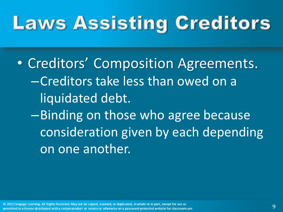 Creditors' Composition Agreements. Creditors' Composition Agreements. – Creditors take less than owed on a liquidated debt. – Binding on those who agr