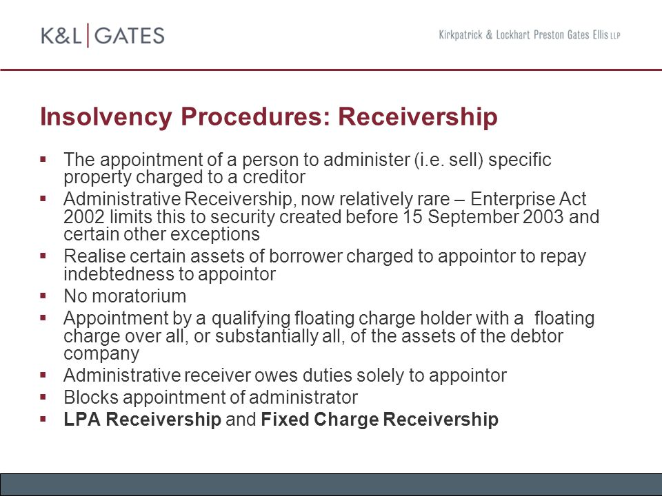 Insolvency Procedures: Receivership  The appointment of a person to administer (i.e.