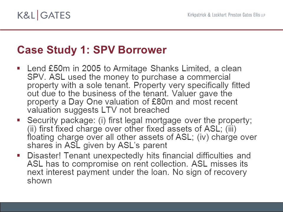 Case Study 1: SPV Borrower  Lend £50m in 2005 to Armitage Shanks Limited, a clean SPV.
