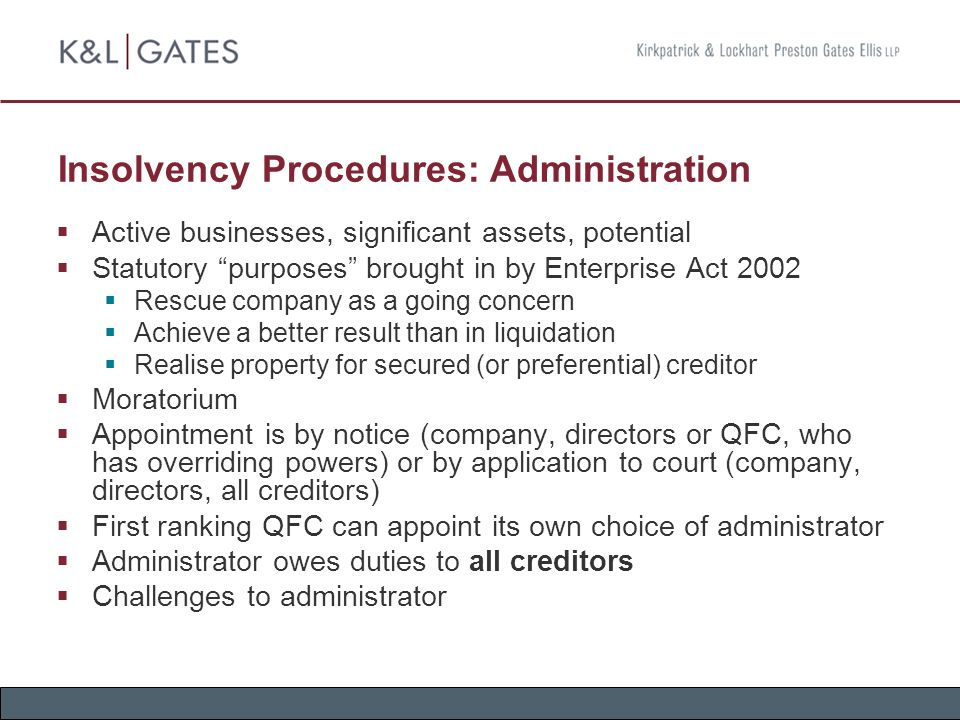 "Insolvency Procedures: Administration  Active businesses, significant assets, potential  Statutory ""purposes"" brought in by Enterprise Act 2002  Re"