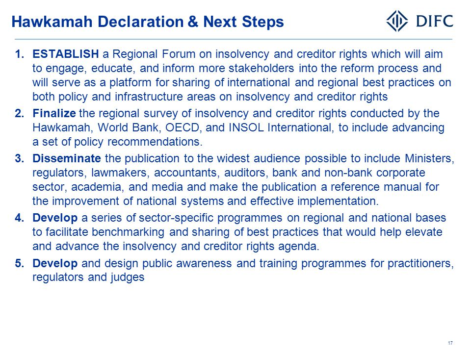 Hawkamah Declaration & Next Steps 1.ESTABLISH a Regional Forum on insolvency and creditor rights which will aim to engage, educate, and inform more st