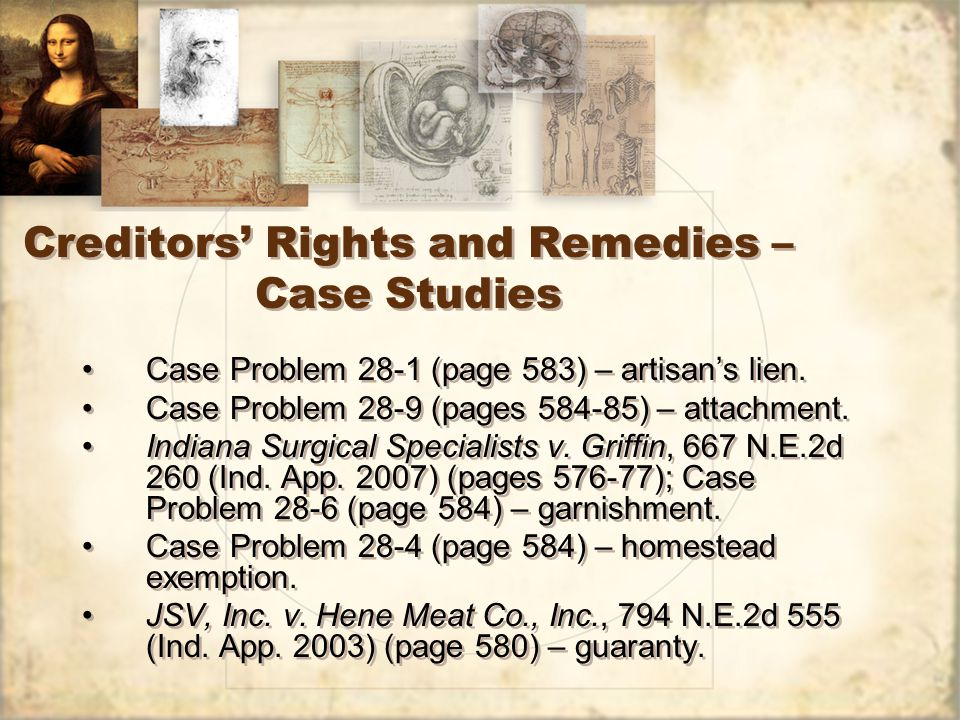 Creditors' Rights and Remedies – Case Studies Case Problem 28-1 (page 583) – artisan's lien.