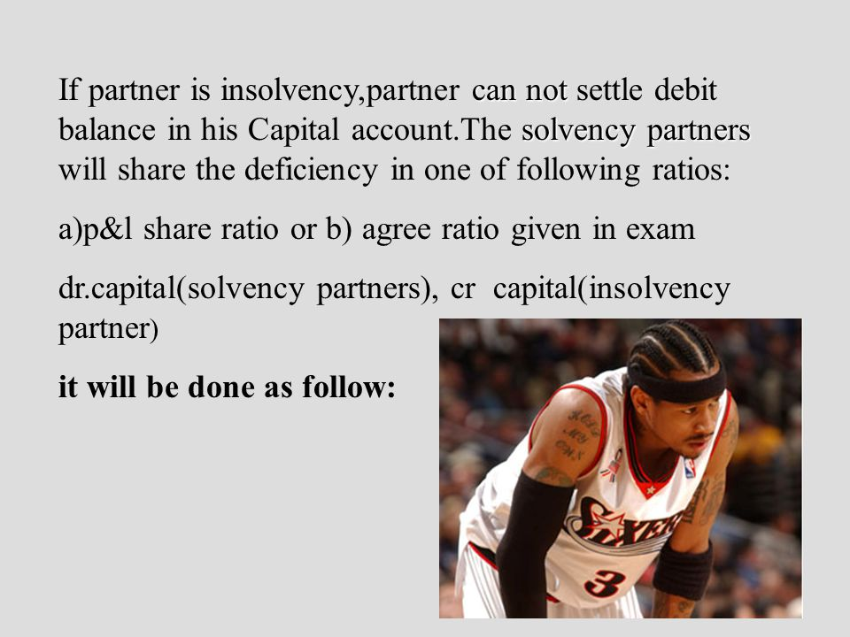 7)Capital deficiency(debit balance in capital a/c), (solvency by partner) capital account A balance b/f x bank x bank account A x
