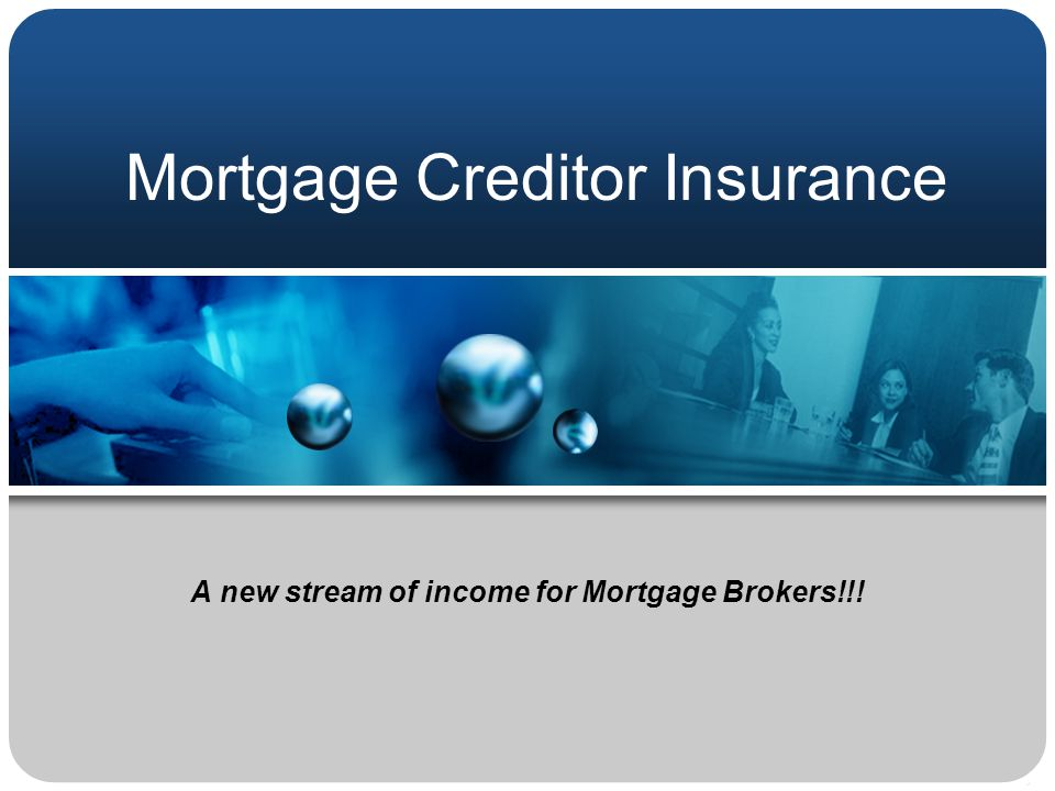 Mortgage Creditor Insurance A new stream of income for Mortgage Brokers!!!