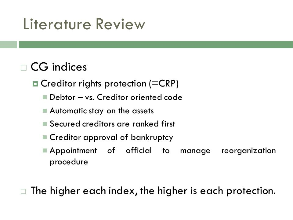  CG indices  Creditor rights protection (=CRP) Debtor – vs. Creditor oriented code Automatic stay on the assets Secured creditors are ranked first C