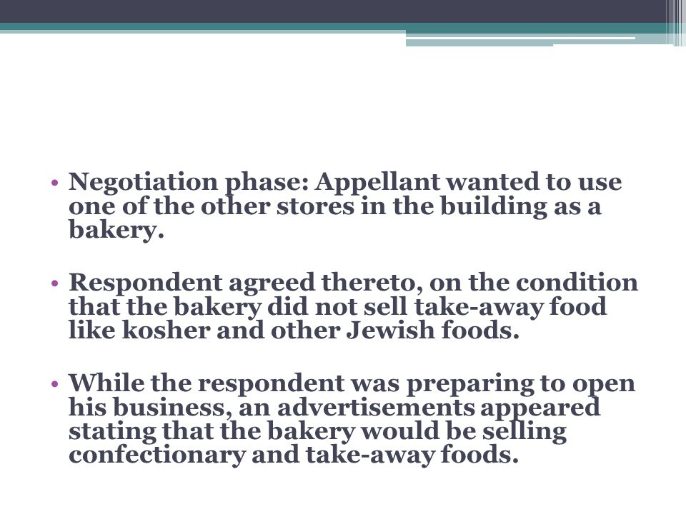 Negotiation phase: Appellant wanted to use one of the other stores in the building as a bakery. Respondent agreed thereto, on the condition that the b