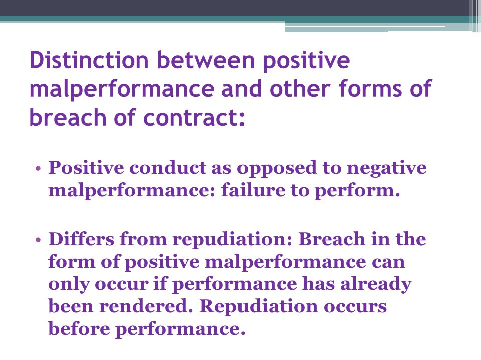 Distinction between positive malperformance and other forms of breach of contract: Positive conduct as opposed to negative malperformance: failure to