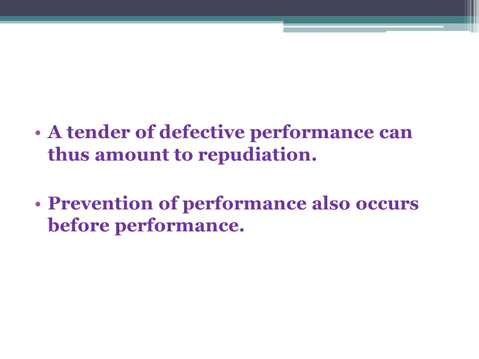 A tender of defective performance can thus amount to repudiation. Prevention of performance also occurs before performance.