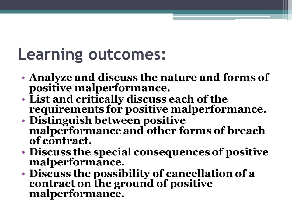 Learning outcomes: Analyze and discuss the nature and forms of positive malperformance. List and critically discuss each of the requirements for posit