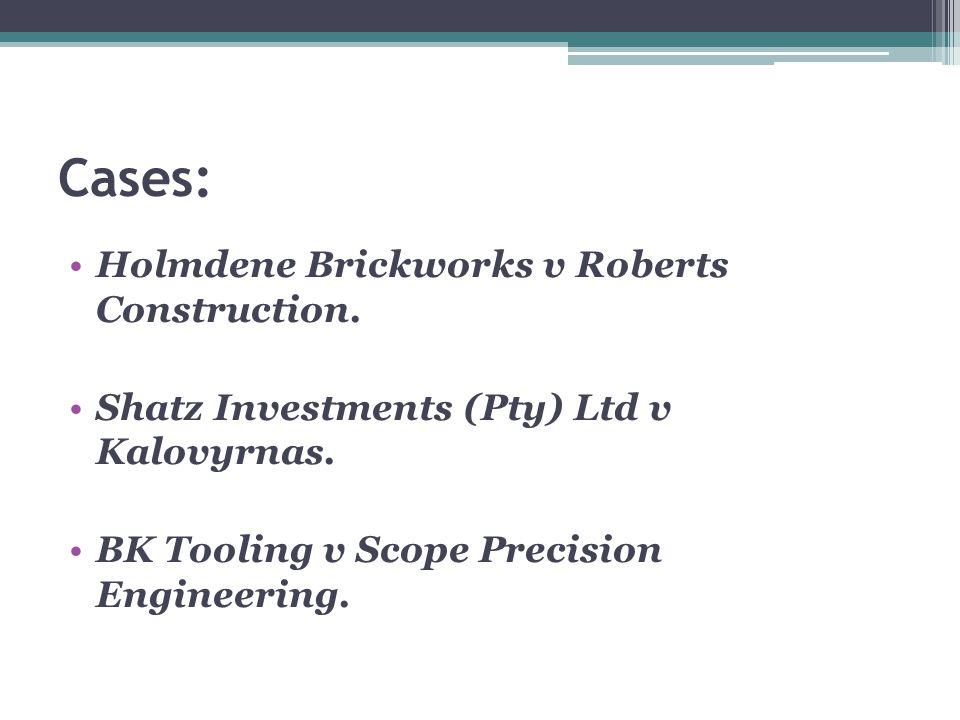 Cases: Holmdene Brickworks v Roberts Construction.