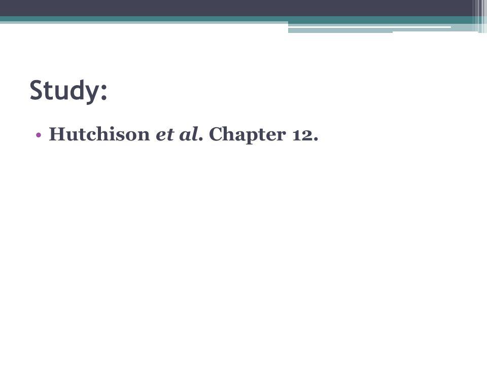 Study: Hutchison et al. Chapter 12.