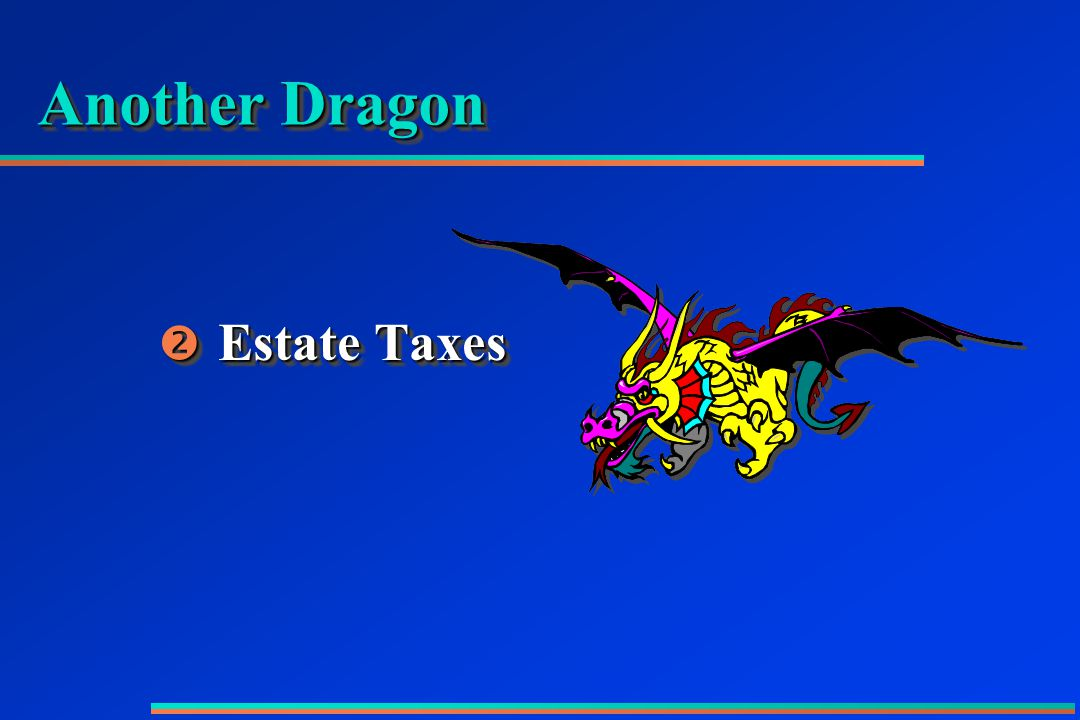 Another Dragon  Estate Taxes