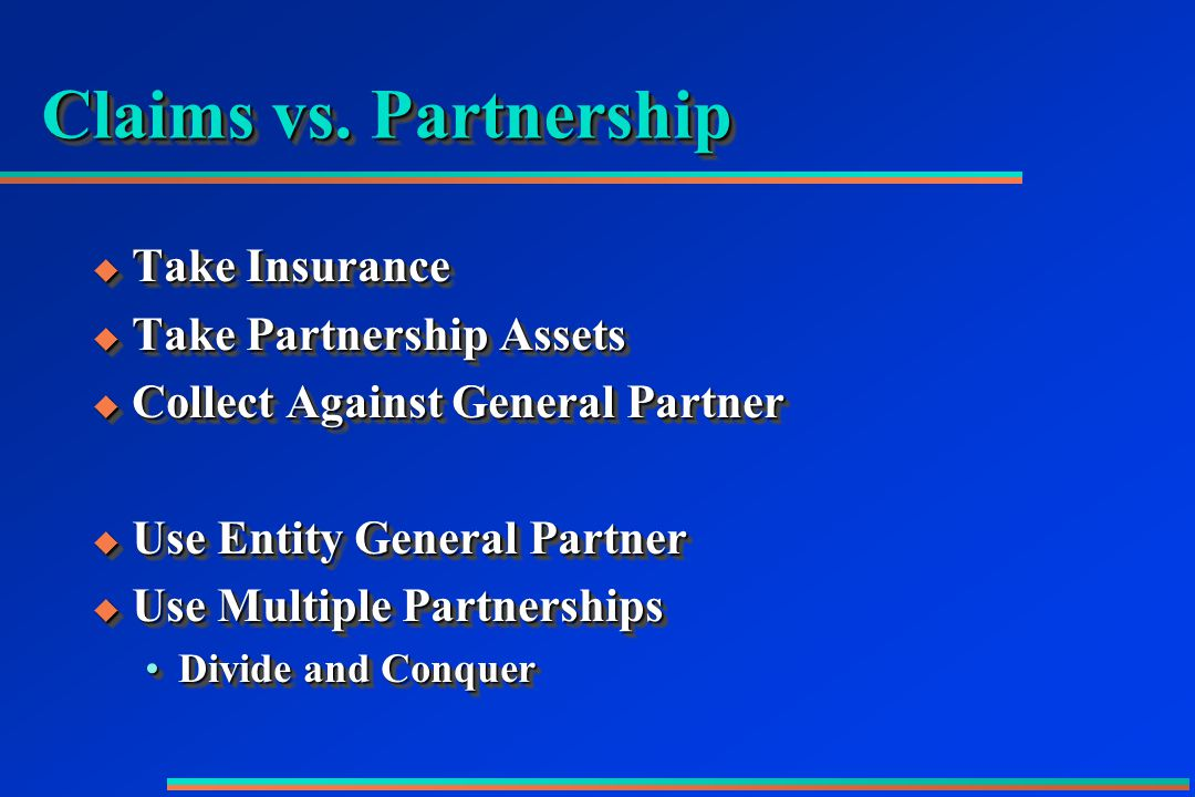 Claims vs. Partnership  Take Insurance  Take Partnership Assets  Collect Against General Partner  Use Entity General Partner  Use Multiple Partne