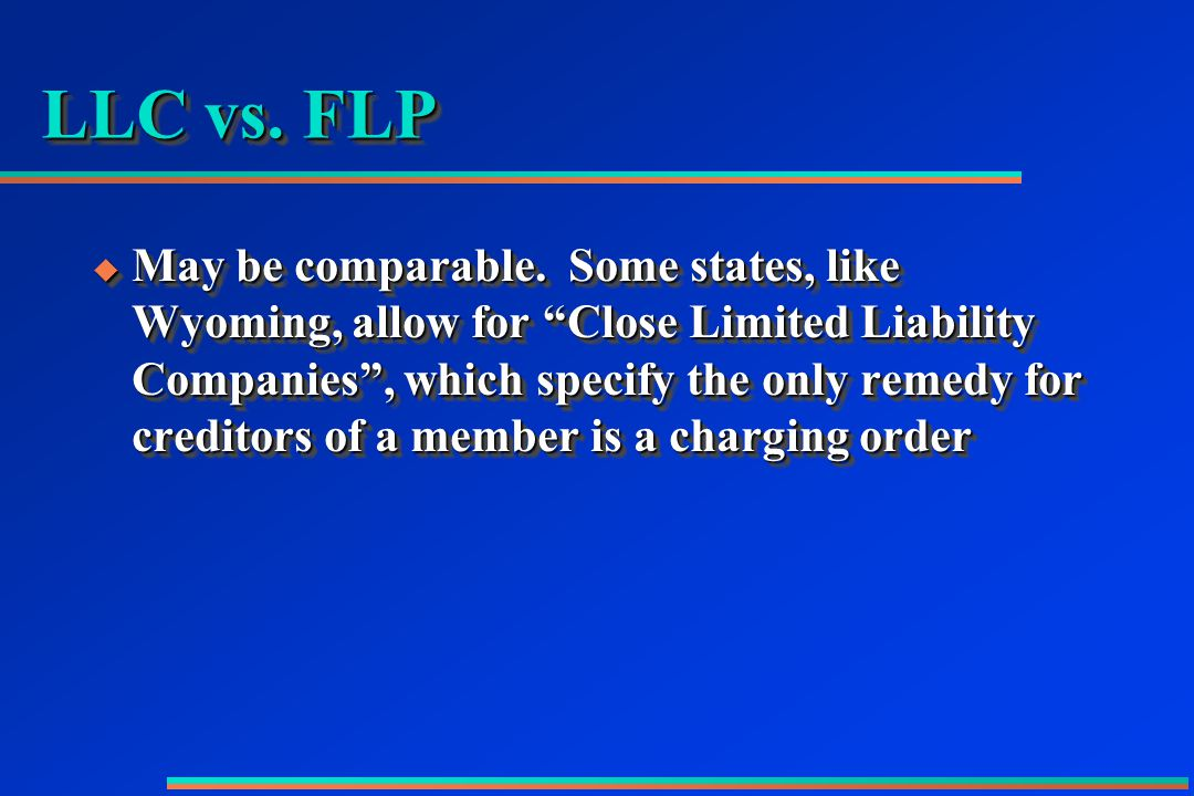 LLC vs. FLP  May be comparable.