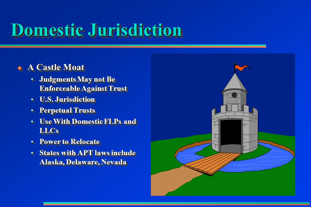 Domestic Jurisdiction  A Castle Moat Judgments May not Be Enforceable Against TrustJudgments May not Be Enforceable Against Trust U.S.