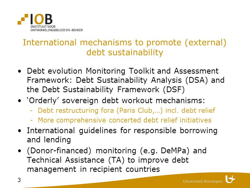 3 International mechanisms to promote (external) debt sustainability Debt evolution Monitoring Toolkit and Assessment Framework: Debt Sustainability A
