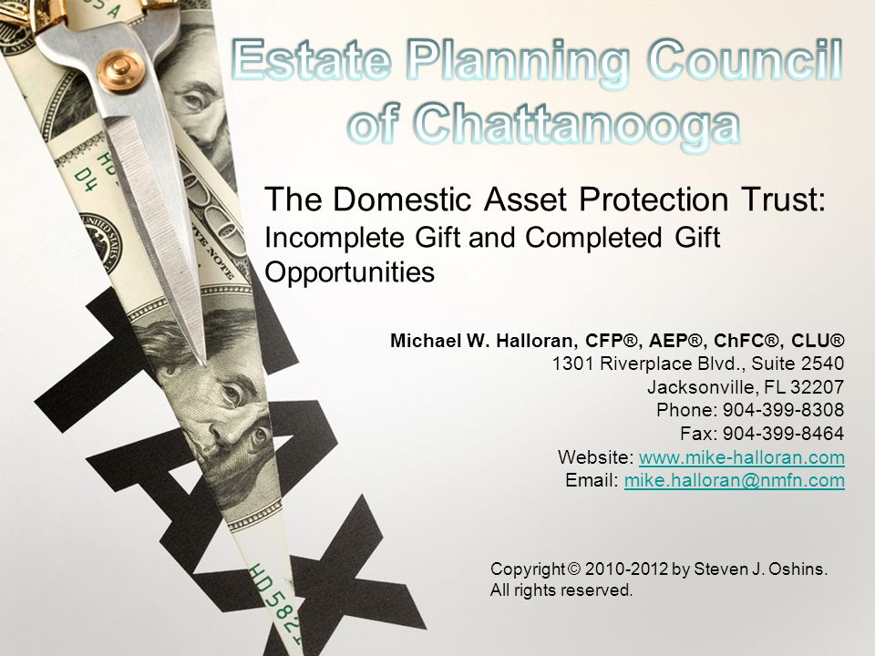 The Domestic Asset Protection Trust: Incomplete Gift and Completed Gift Opportunities Michael W.