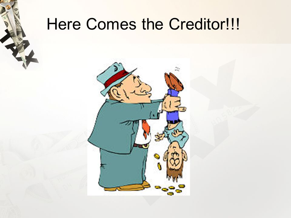 Here Comes the Creditor!!!