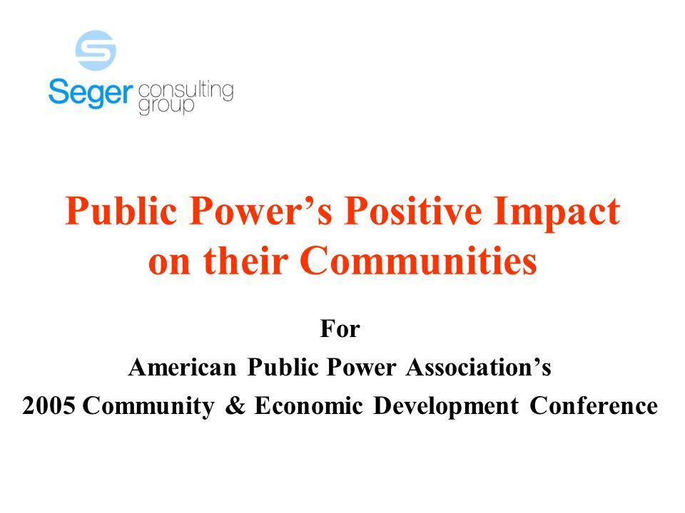 Public Power's Positive Impact on their Communities For American Public Power Association's 2005 Community & Economic Development Conference