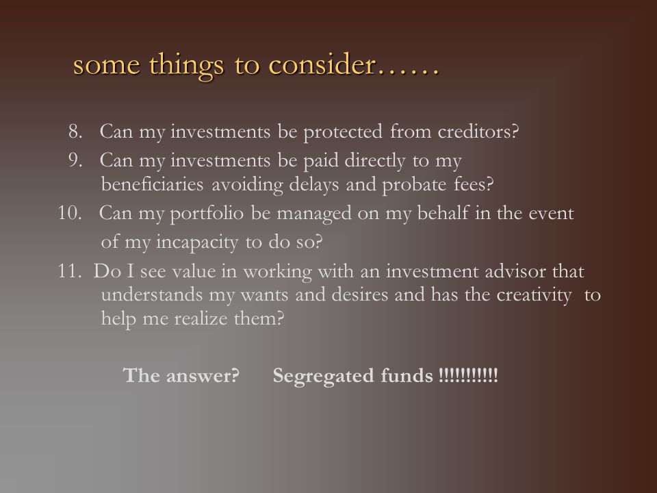 some things to consider…… 8. Can my investments be protected from creditors.