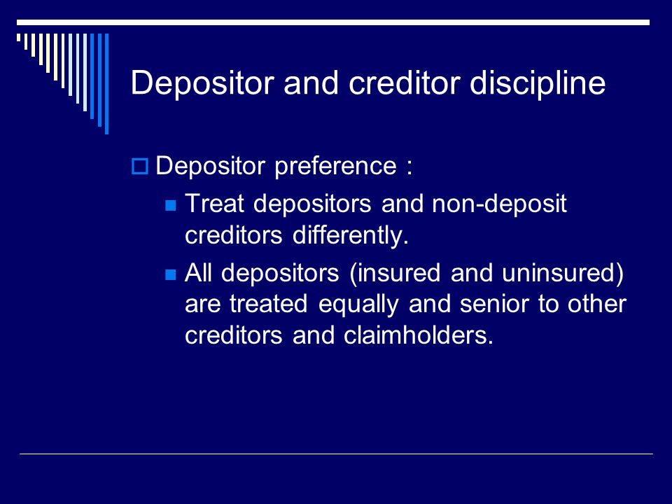 Depositor and creditor discipline  Depositor preference : Treat depositors and non-deposit creditors differently.