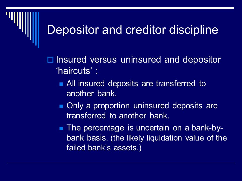 Depositor and creditor discipline  Insured versus uninsured and depositor 'haircuts' : All insured deposits are transferred to another bank.