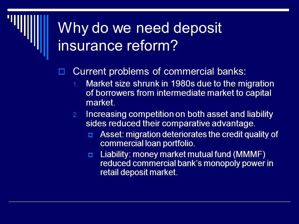 Why do we need deposit insurance reform.  Current problems of commercial banks: 1.