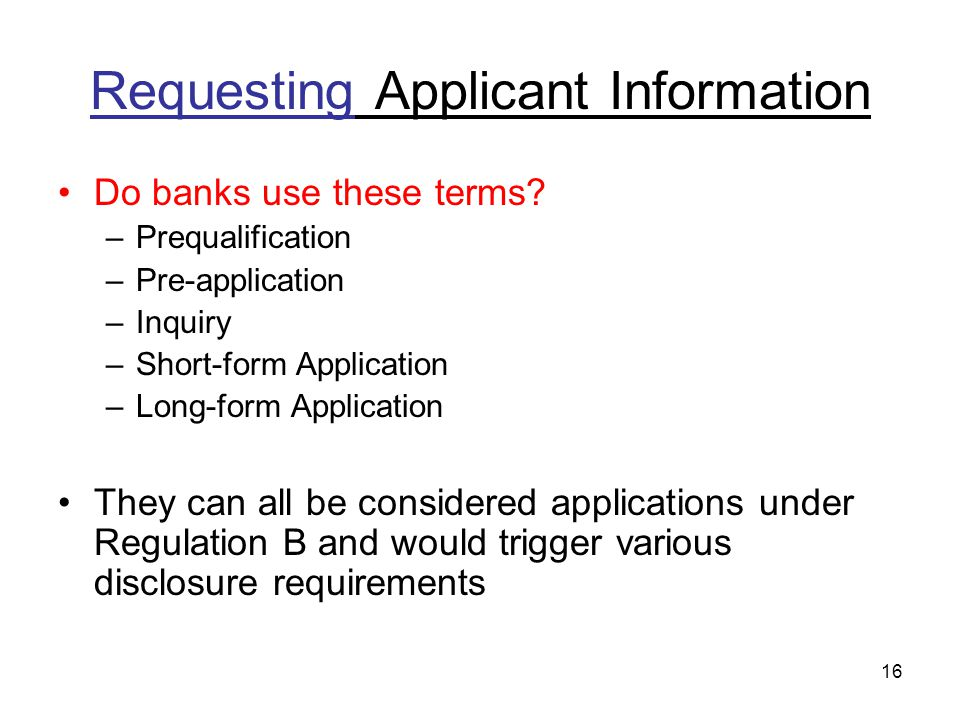 16 Requesting Applicant Information Do banks use these terms.