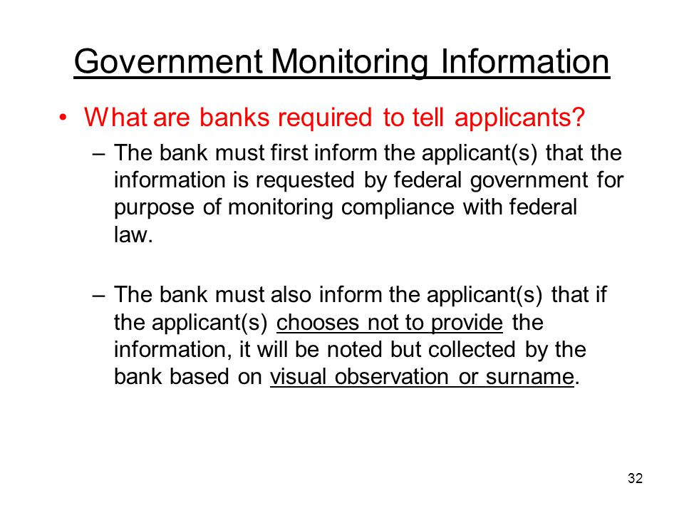 32 Government Monitoring Information What are banks required to tell applicants.