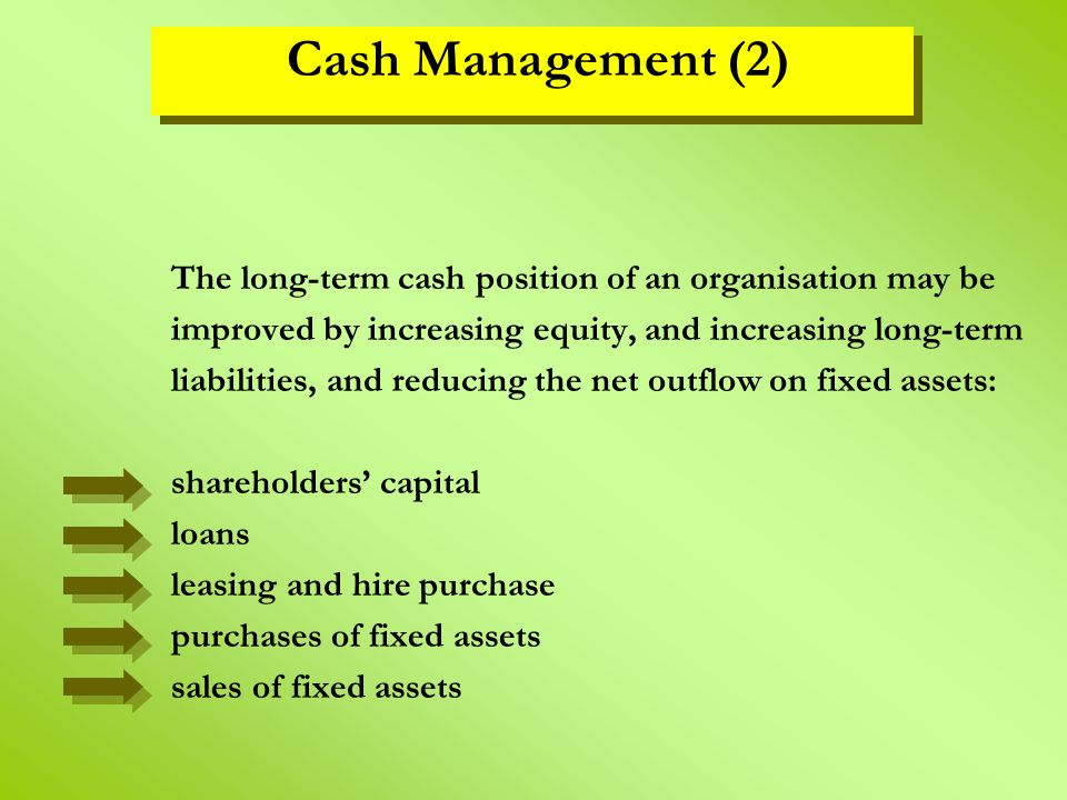 The long-term cash position of an organisation may be improved by increasing equity, and increasing long-term liabilities, and reducing the net outflo