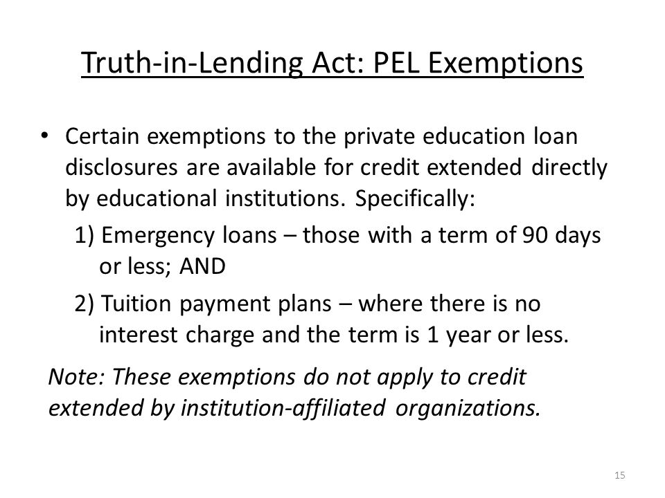 Truth-in-Lending Act: PEL Exemptions Certain exemptions to the private education loan disclosures are available for credit extended directly by educational institutions.