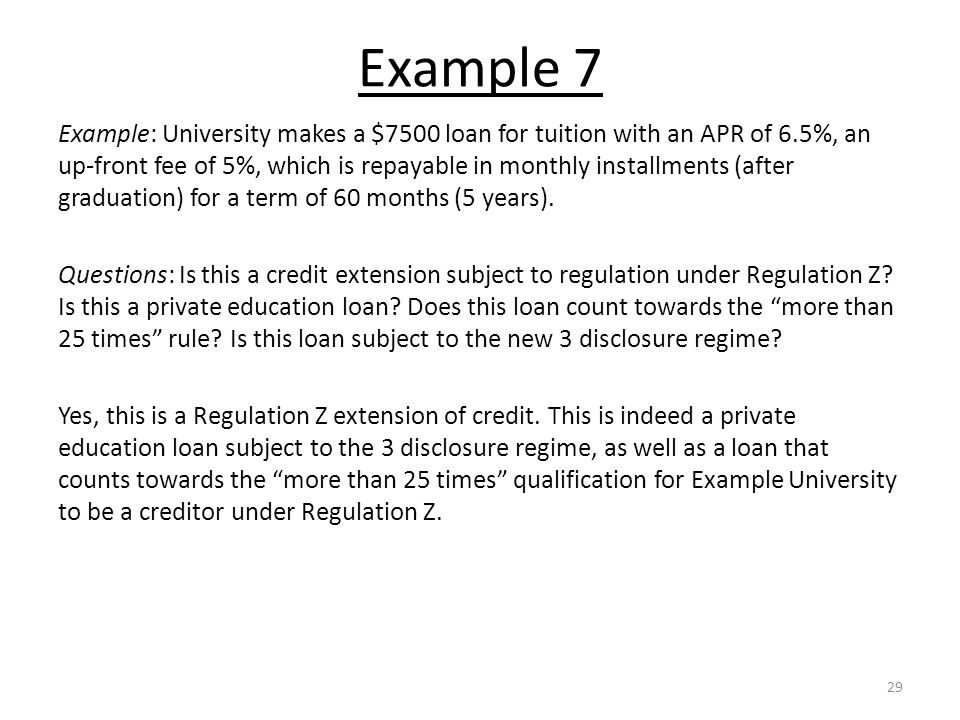 Example 7 Example: University makes a $7500 loan for tuition with an APR of 6.5%, an up-front fee of 5%, which is repayable in monthly installments (after graduation) for a term of 60 months (5 years).