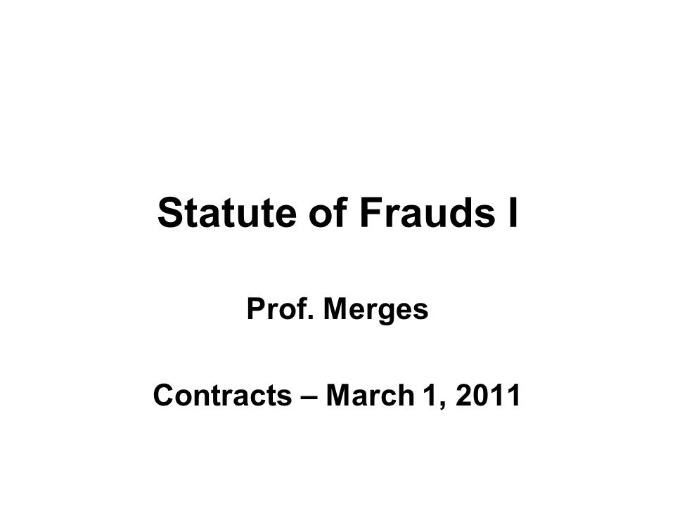 Statute of Frauds I Prof. Merges Contracts – March 1, 2011