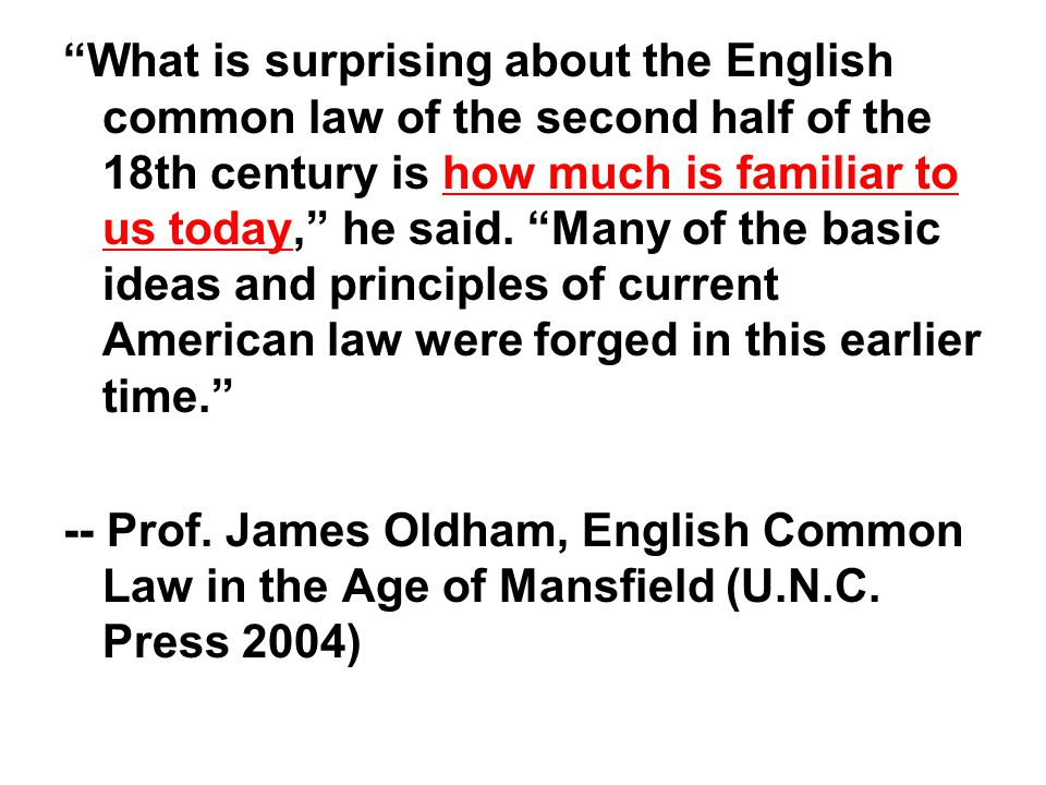 """What is surprising about the English common law of the second half of the 18th century is how much is familiar to us today,"" he said. ""Many of the ba"