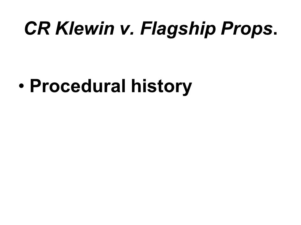 CR Klewin v. Flagship Props. Procedural history