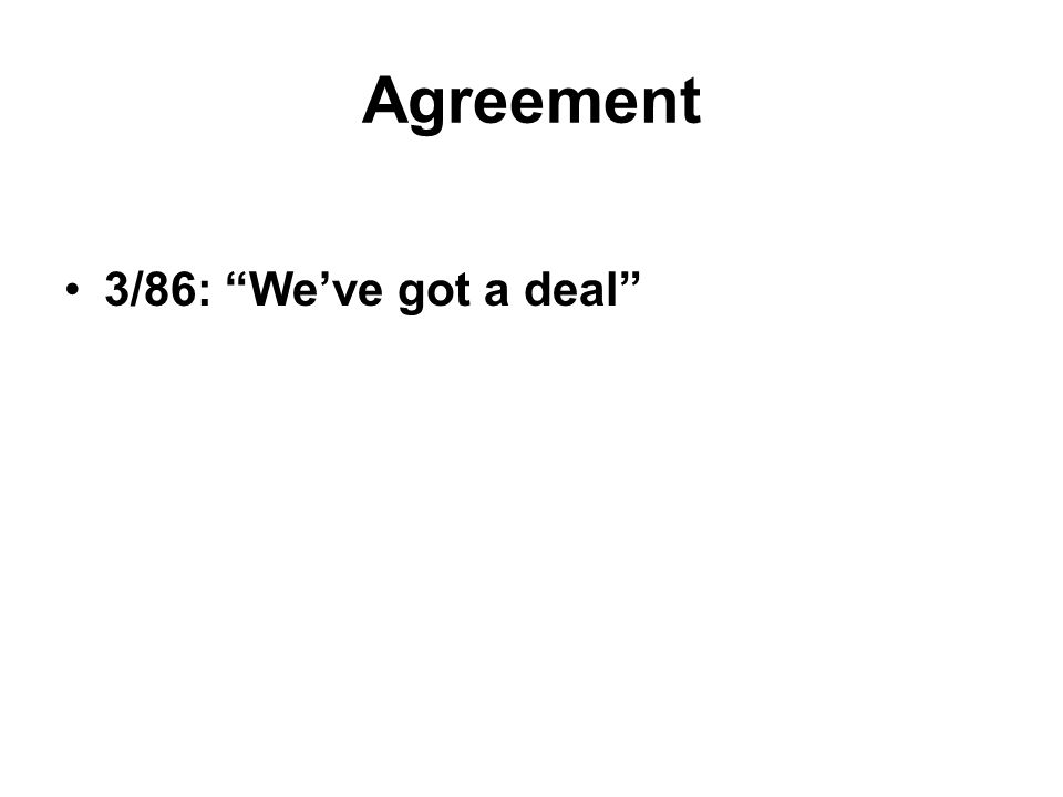 "Agreement 3/86: ""We've got a deal"""